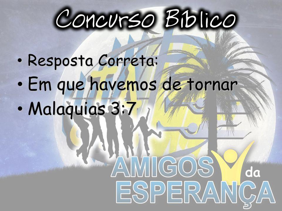 Resposta Correta: Resposta Correta: Em que havemos de tornar Em que havemos de tornar Malaquias 3:7 Malaquias 3:7