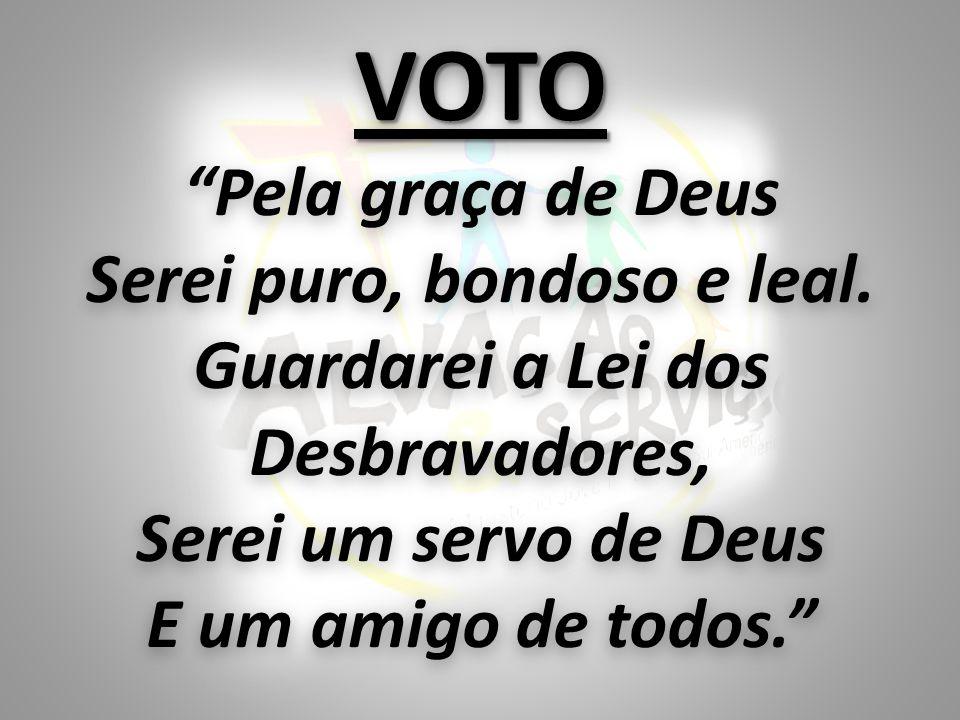 VOTO Pela graça de Deus Serei puro, bondoso e leal.