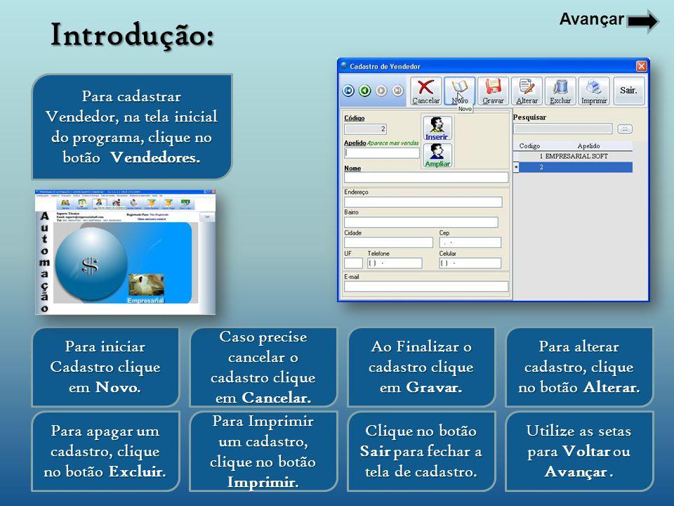 Para cadastrar Vendedor, na tela inicial do programa, clique no botão Vendedores. Para iniciar Cadastro clique em Novo. Para alterar cadastro, clique