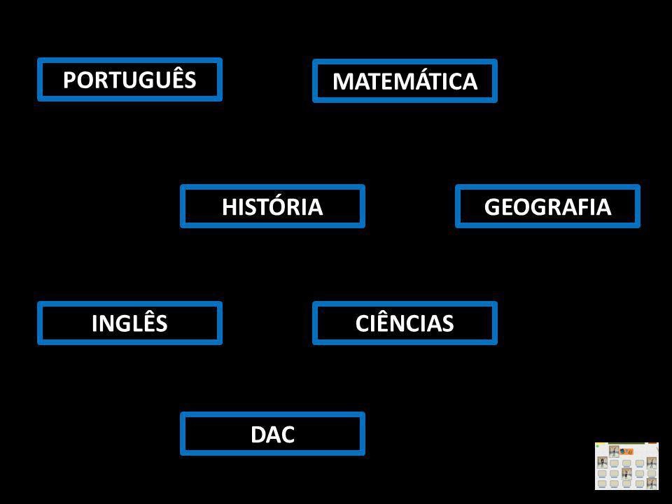 MATEMÁTICA PORTUGUÊS HISTÓRIAGEOGRAFIA CIÊNCIASINGLÊS DAC