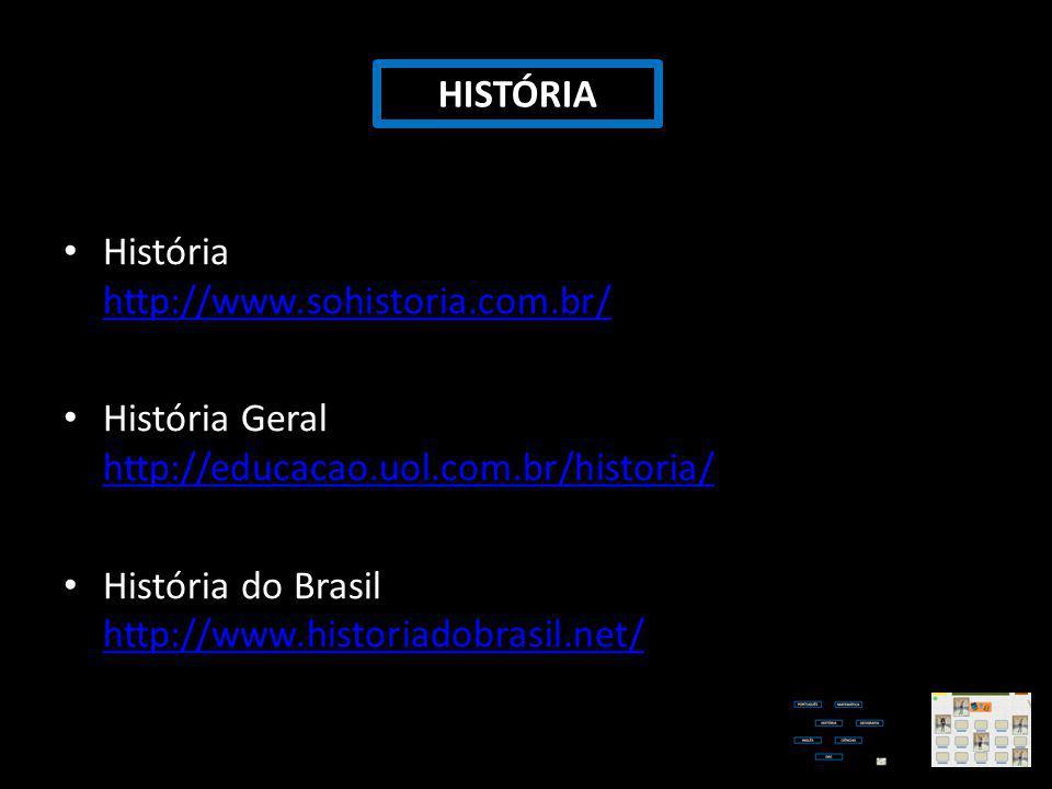 História http://www.sohistoria.com.br/ http://www.sohistoria.com.br/ História Geral http://educacao.uol.com.br/historia/ http://educacao.uol.com.br/hi
