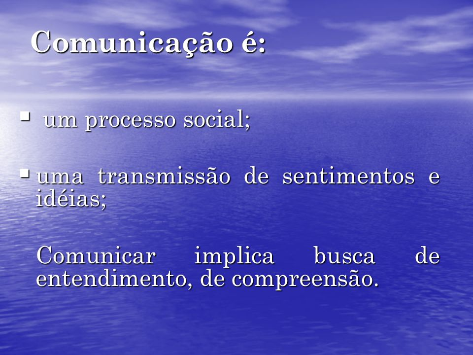 um processo social; um processo social; uma transmissão de sentimentos e idéias; uma transmissão de sentimentos e idéias; Comunicar implica busca de entendimento, de compreensão.