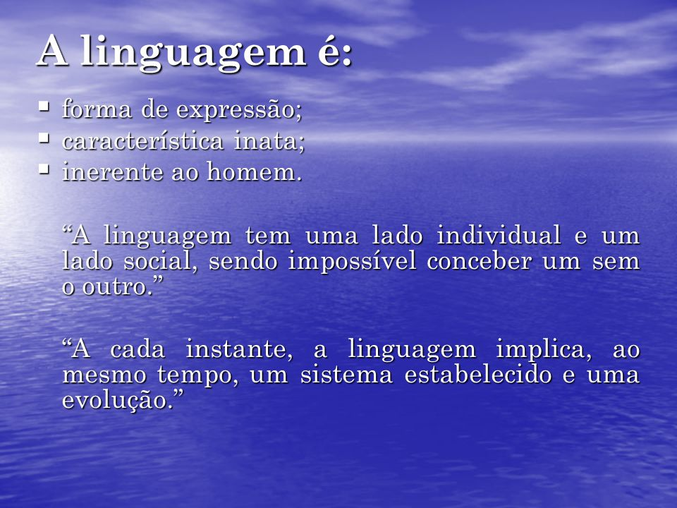 A linguagem é: forma de expressão; forma de expressão; característica inata; característica inata; inerente ao homem. inerente ao homem. A linguagem t