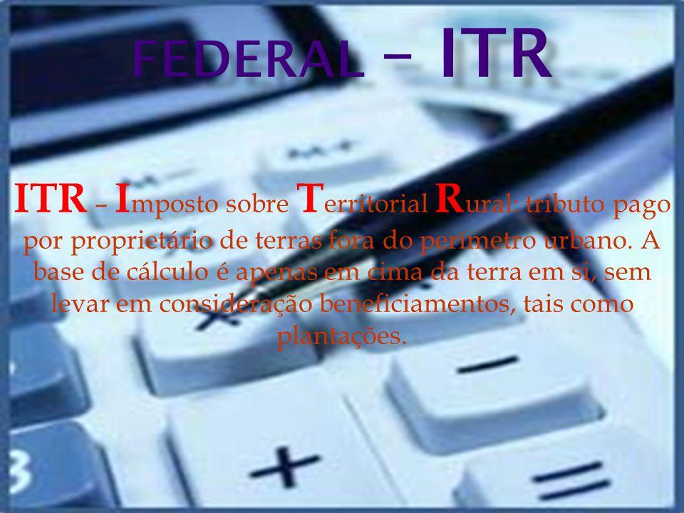 ITR – I mposto sobre T erritorial R ural: tributo pago por proprietário de terras fora do perímetro urbano.