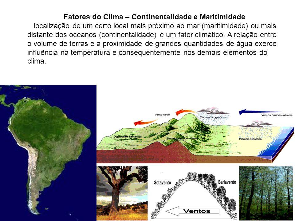 Fatores do Clima – Continentalidade e Maritimidade A localização de um certo local mais próximo ao mar (maritimidade) ou mais distante dos oceanos (co