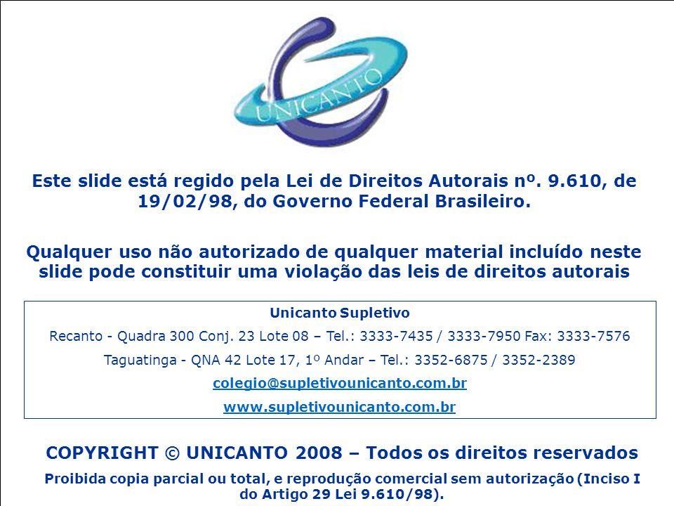 COPYRIGHT © UNICANTO 2008 – Todos os direitos reservados Proibida copia parcial ou total, e reprodução comercial sem autorização (Inciso I do Artigo 2