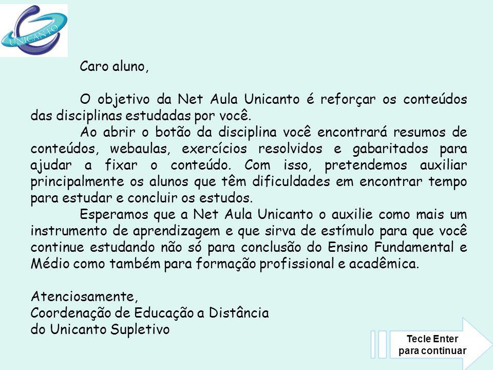 Caro aluno, O objetivo da Net Aula Unicanto é reforçar os conteúdos das disciplinas estudadas por você. Ao abrir o botão da disciplina você encontrará