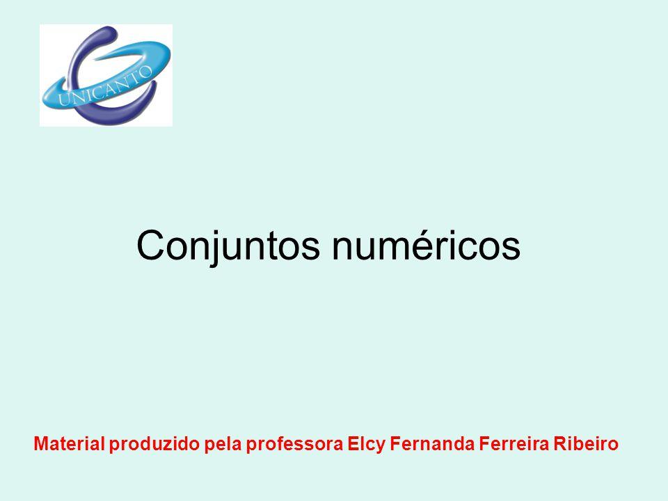 Conjuntos numéricos Material produzido pela professora Elcy Fernanda Ferreira Ribeiro