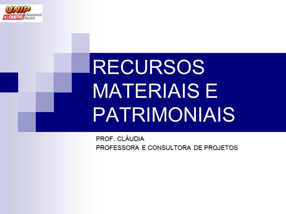 RECURSOS MATERIAIS E PATRIMONIAIS PROF. CLÁUDIA PROFESSORA E CONSULTORA DE PROJETOS