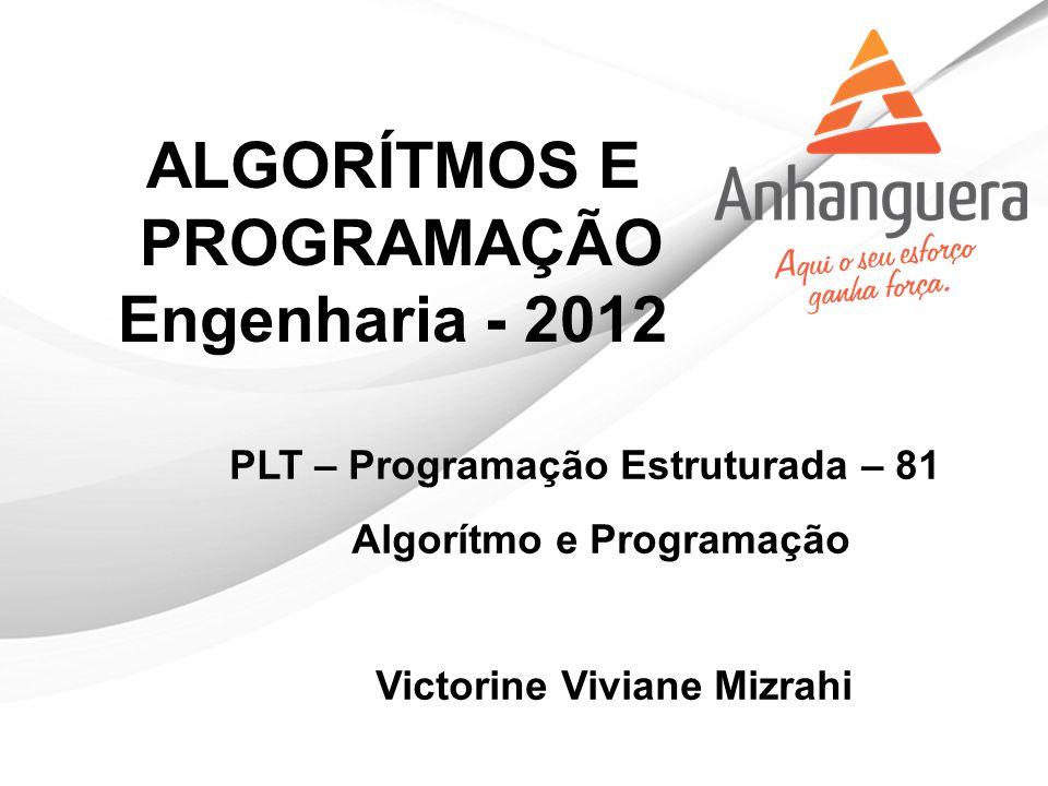 ALGORÍTMOS E PROGRAMAÇÃO Engenharia - 2012 PLT – Programação Estruturada – 81 Algorítmo e Programação Victorine Viviane Mizrahi
