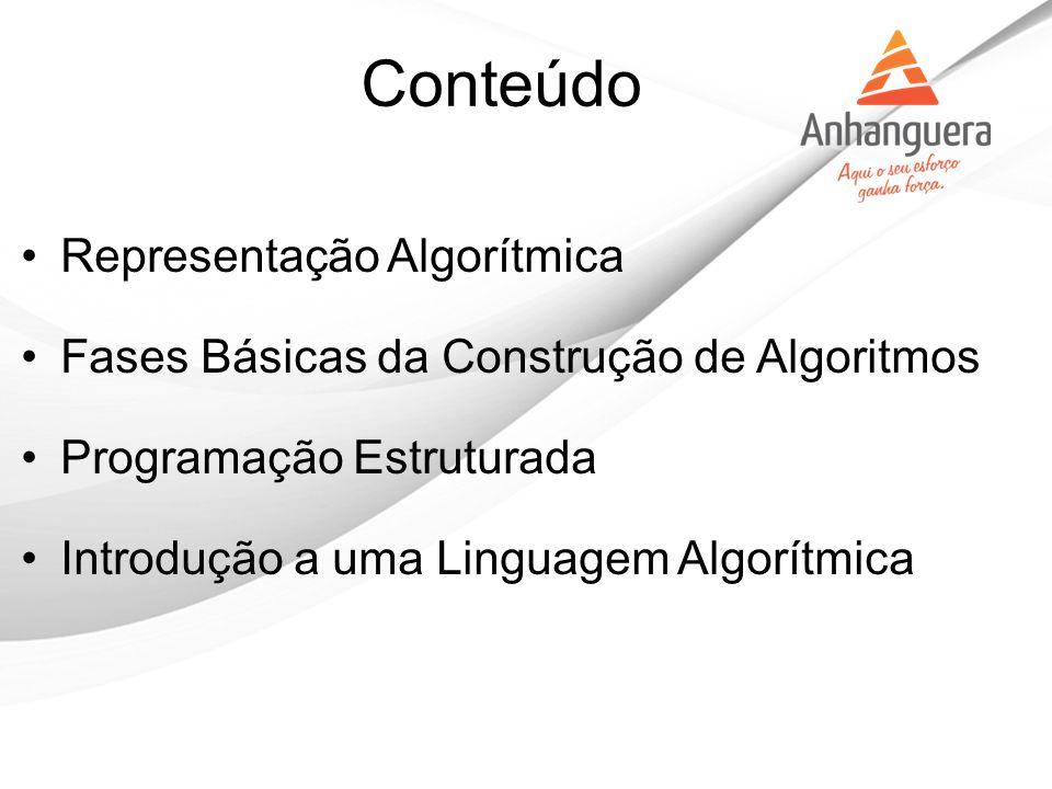 Representação Algorítmica Fases Básicas da Construção de Algoritmos Programação Estruturada Introdução a uma Linguagem Algorítmica Conteúdo
