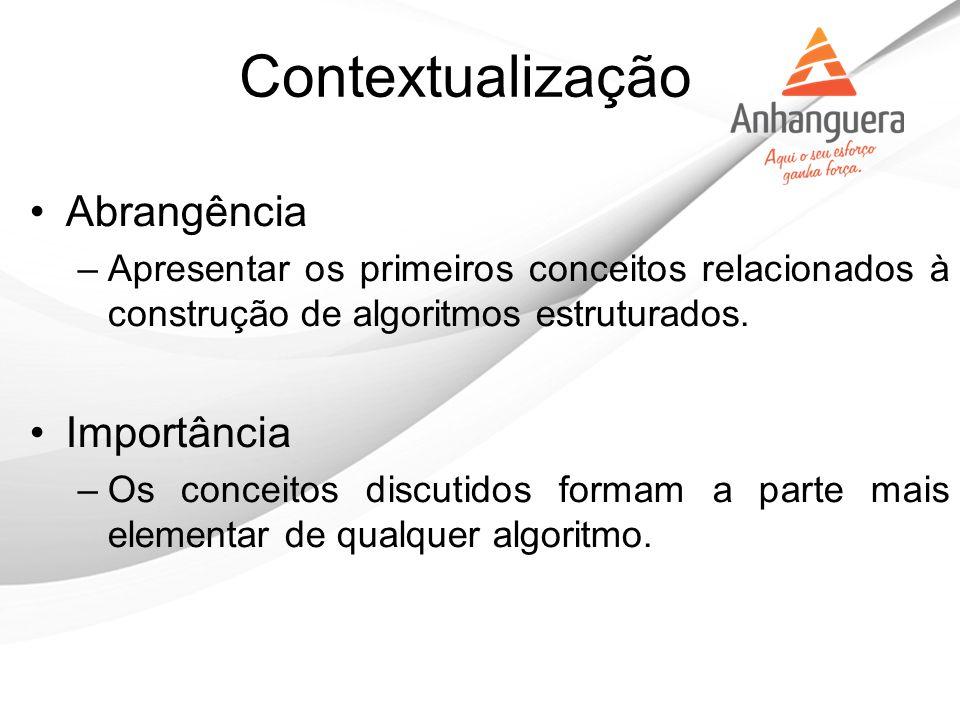 Abrangência –Apresentar os primeiros conceitos relacionados à construção de algoritmos estruturados. Importância –Os conceitos discutidos formam a par
