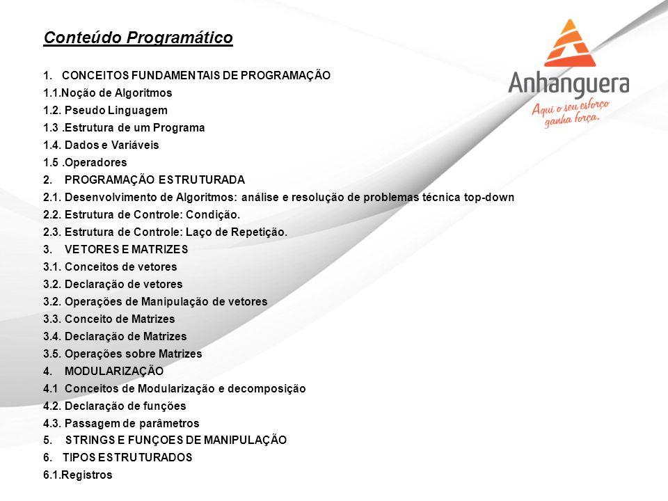 Conteúdo Programático 1. CONCEITOS FUNDAMENTAIS DE PROGRAMAÇÃO 1.1.Noção de Algoritmos 1.2. Pseudo Linguagem 1.3.Estrutura de um Programa 1.4. Dados e