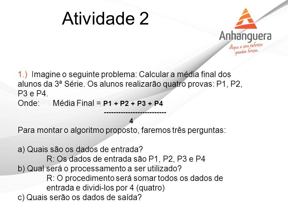 1.) Imagine o seguinte problema: Calcular a média final dos alunos da 3ª Série. Os alunos realizarão quatro provas: P1, P2, P3 e P4. Onde: Média Final