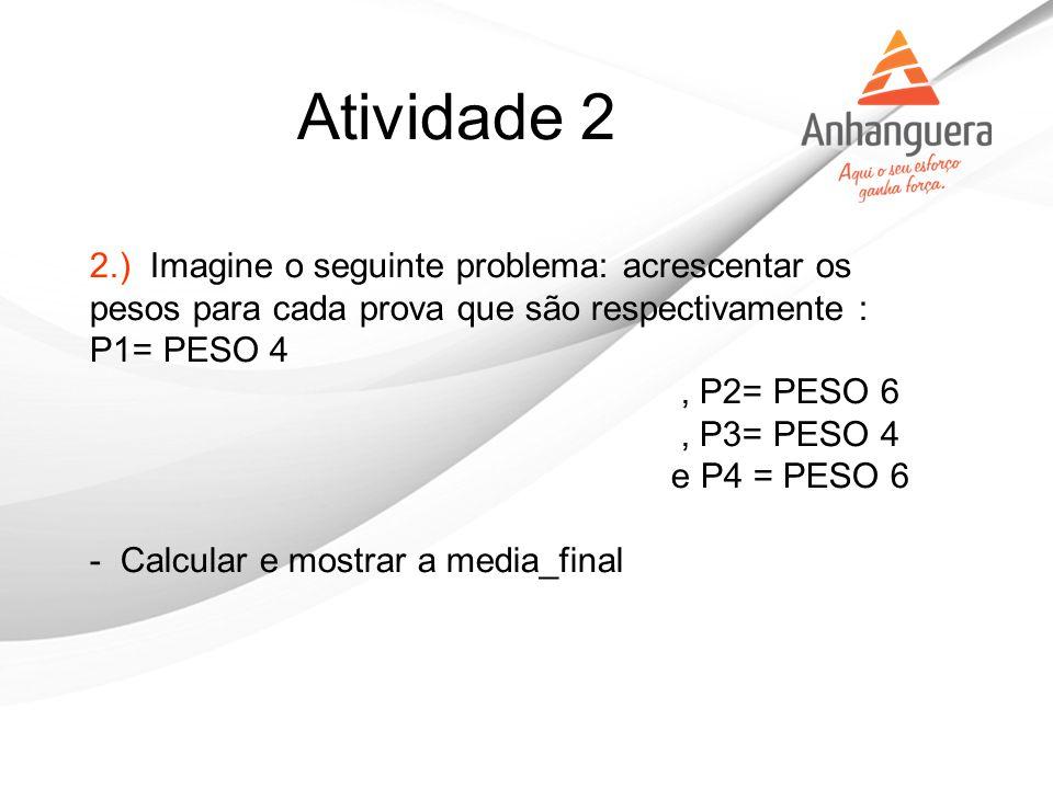 2.) Imagine o seguinte problema: acrescentar os pesos para cada prova que são respectivamente : P1= PESO 4, P2= PESO 6, P3= PESO 4 e P4 = PESO 6 - Cal