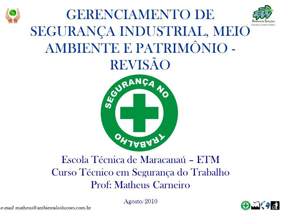 GERENCIAMENTO DE SEGURANÇA INDUSTRIAL, MEIO AMBIENTE E PATRIMÔNIO - REVISÃO Escola Técnica de Maracanaú – ETM Curso Técnico em Segurança do Trabalho P