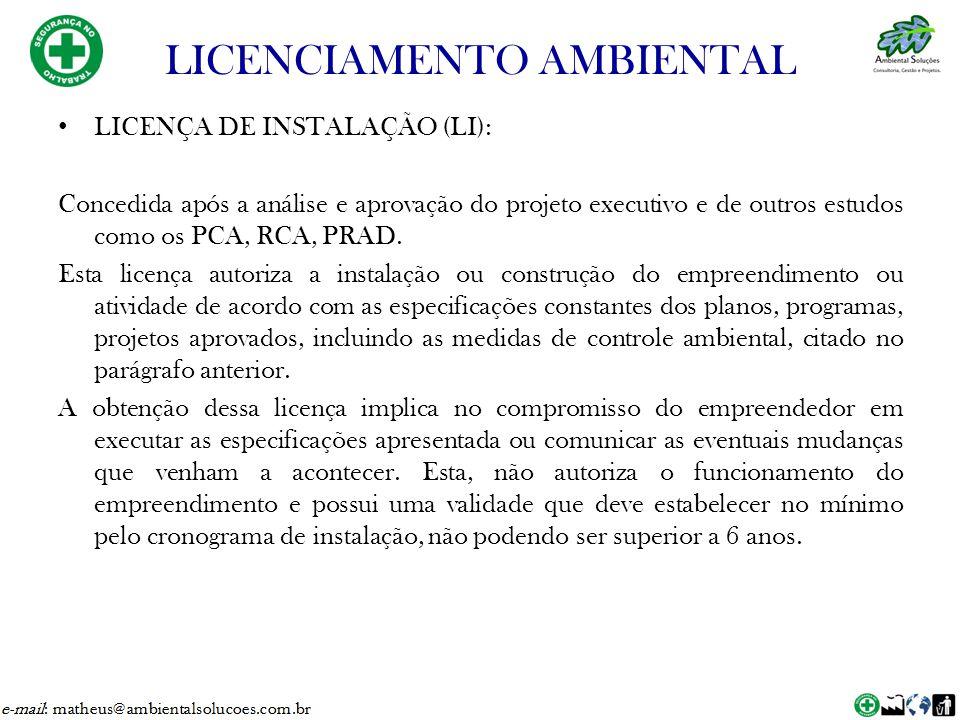 LICENÇA DE INSTALAÇÃO (LI): Concedida após a análise e aprovação do projeto executivo e de outros estudos como os PCA, RCA, PRAD. Esta licença autoriz
