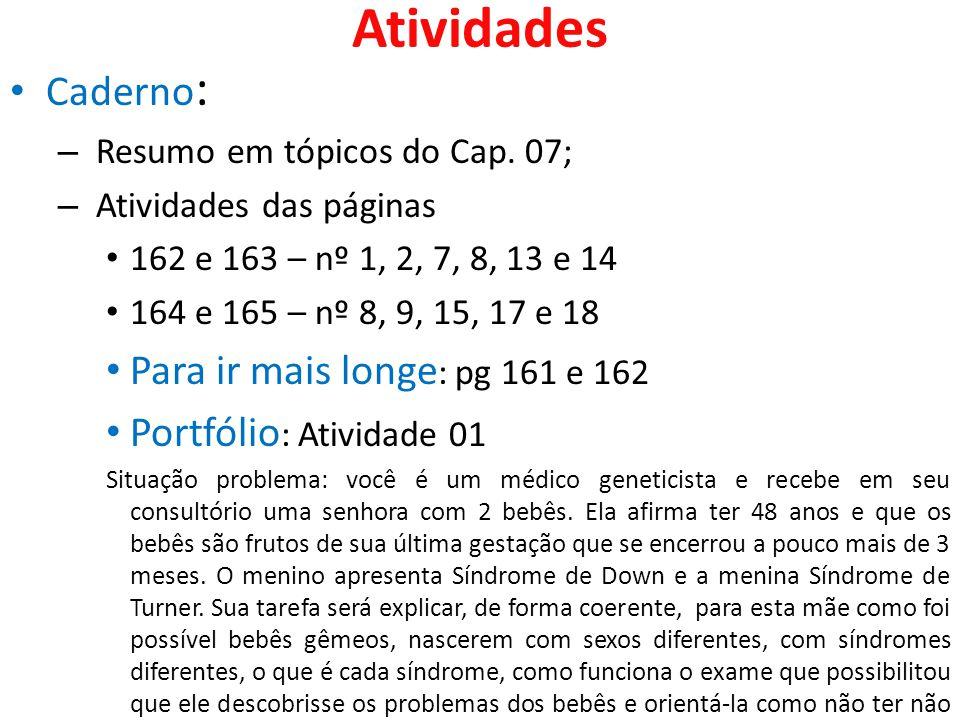 Atividades Caderno : – Resumo em tópicos do Cap. 07; – Atividades das páginas 162 e 163 – nº 1, 2, 7, 8, 13 e 14 164 e 165 – nº 8, 9, 15, 17 e 18 Para