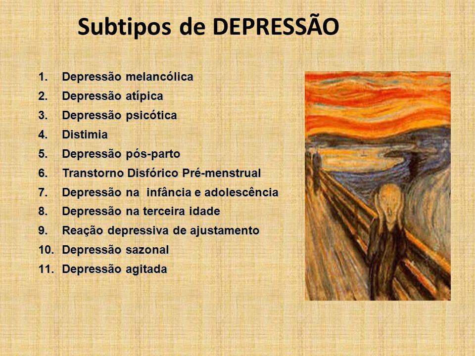 Subtipos de DEPRESSÃO 1.Depressão melancólica 2.Depressão atípica 3.Depressão psicótica 4.Distimia 5.Depressão pós-parto 6.Transtorno Disfórico Pré-me