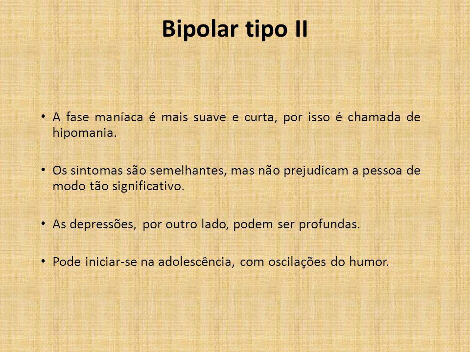 Bipolar tipo II A fase maníaca é mais suave e curta, por isso é chamada de hipomania. Os sintomas são semelhantes, mas não prejudicam a pessoa de modo