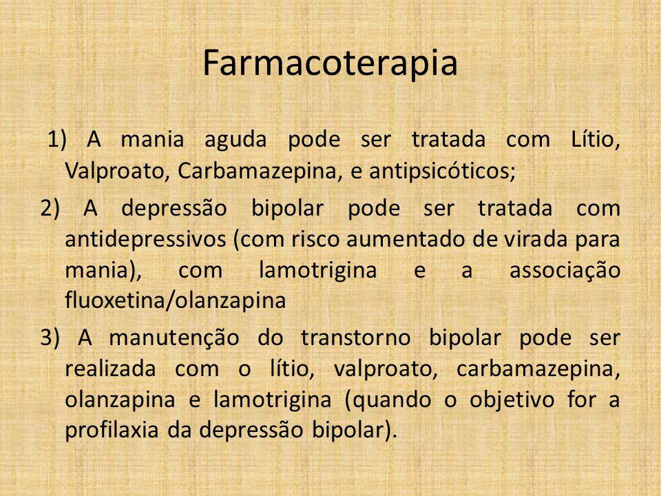 Farmacoterapia 1) A mania aguda pode ser tratada com Lítio, Valproato, Carbamazepina, e antipsicóticos; 2) A depressão bipolar pode ser tratada com an