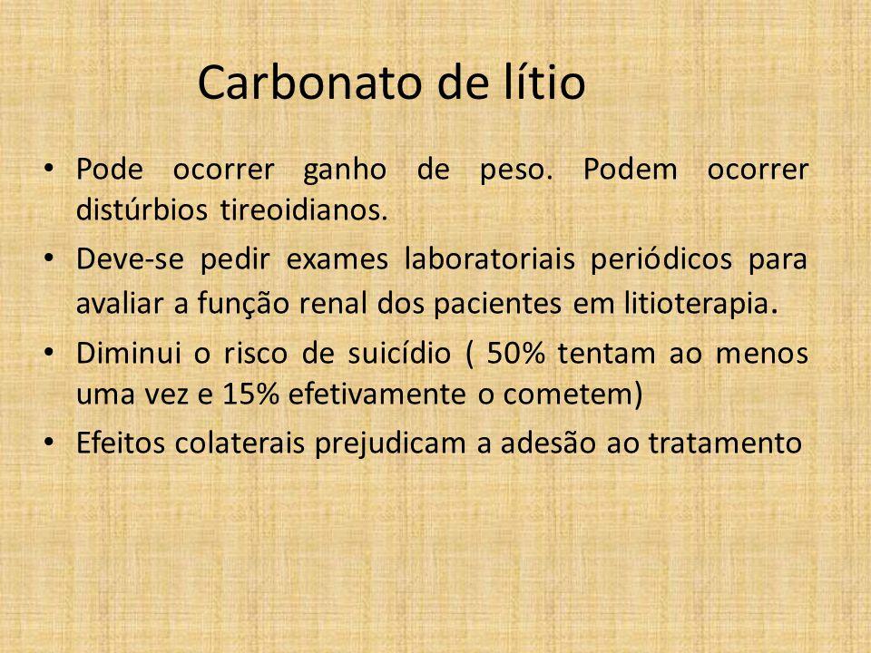 Carbonato de lítio Pode ocorrer ganho de peso. Podem ocorrer distúrbios tireoidianos. Deve-se pedir exames laboratoriais periódicos para avaliar a fun