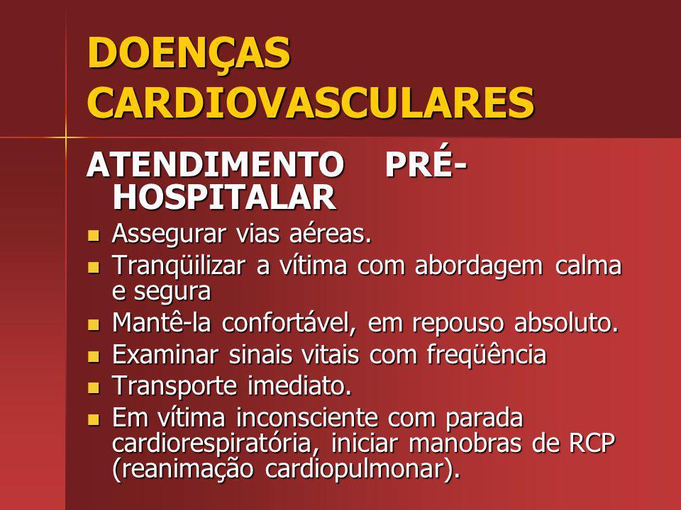 DOENÇAS CARDIOVASCULARES ATENDIMENTO PRÉ- HOSPITALAR Assegurar vias aéreas.