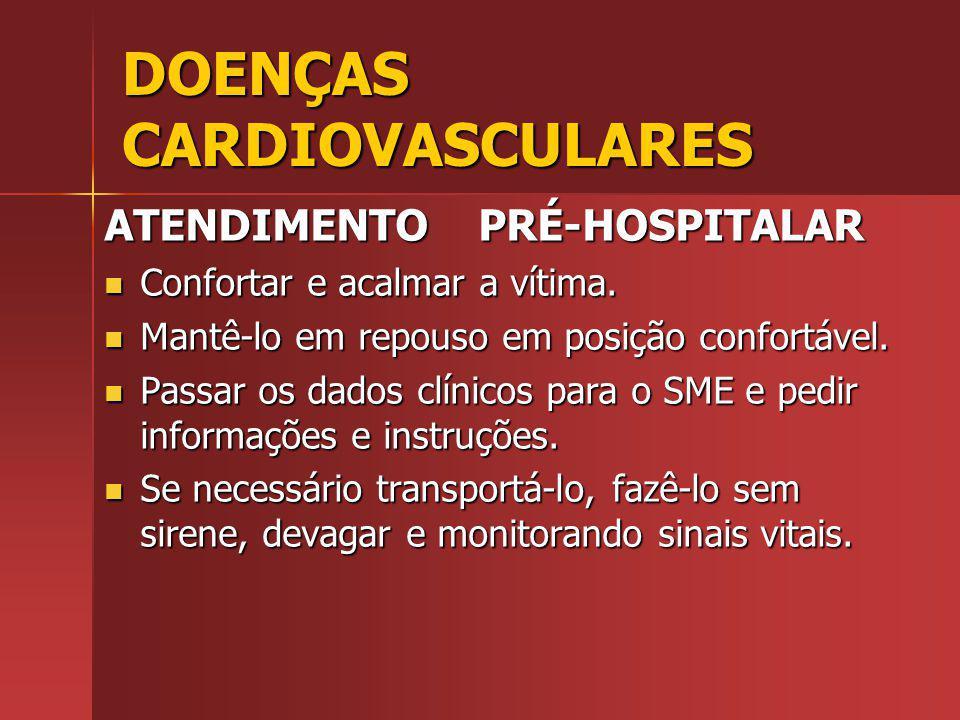 DOENÇAS CARDIOVASCULARES ATENDIMENTO PRÉ-HOSPITALAR Confortar e acalmar a vítima.