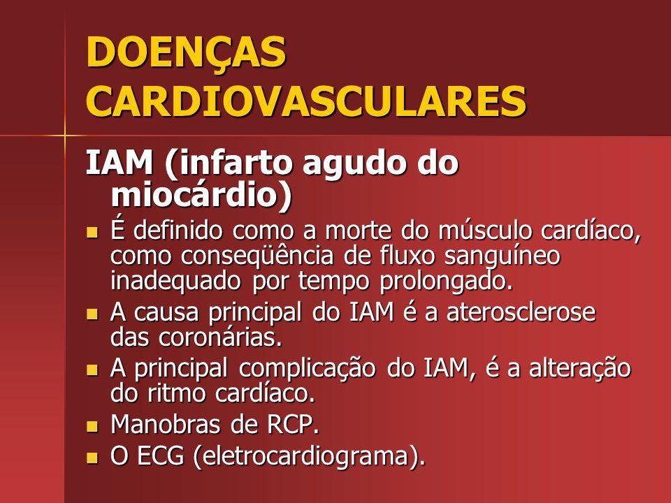DOENÇAS CARDIOVASCULARES IAM (infarto agudo do miocárdio) É definido como a morte do músculo cardíaco, como conseqüência de fluxo sanguíneo inadequado por tempo prolongado.