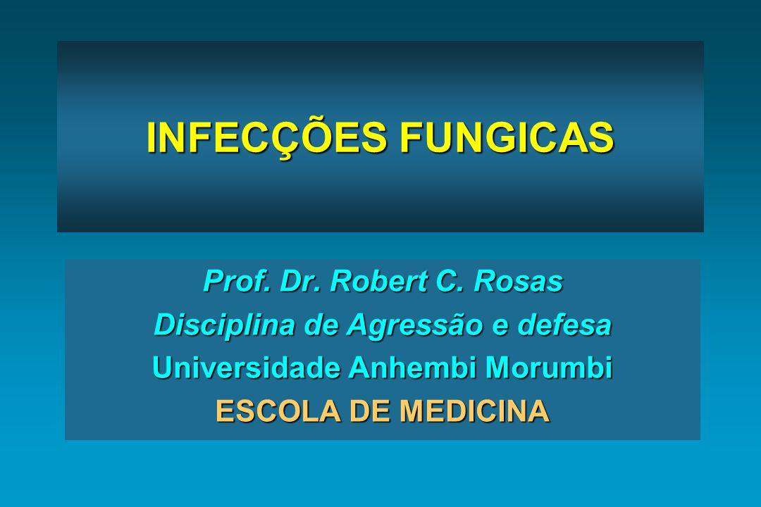 INFECÇÕES FUNGICAS Prof. Dr. Robert C. Rosas Disciplina de Agressão e defesa Universidade Anhembi Morumbi ESCOLA DE MEDICINA