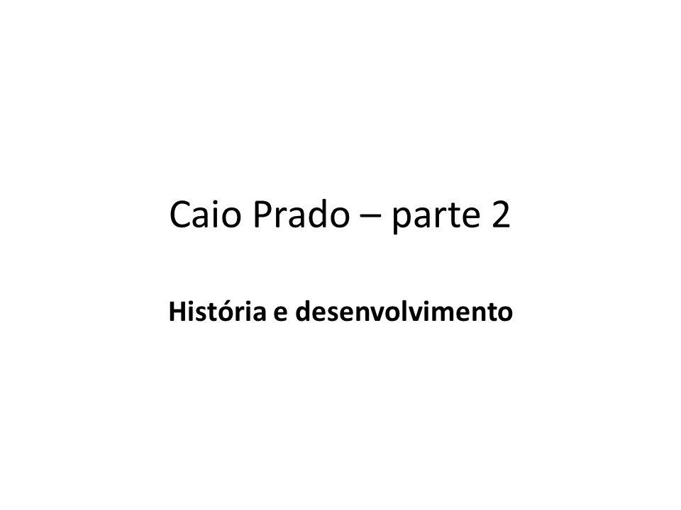 Caio Prado – parte 2 História e desenvolvimento
