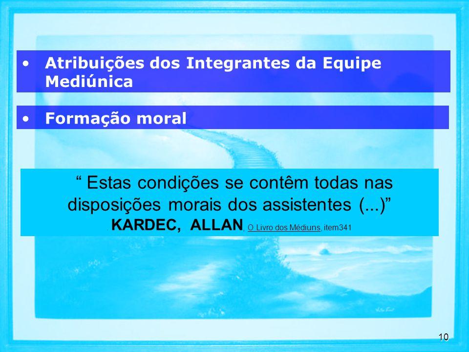10 Formação moral Atribuições dos Integrantes da Equipe Mediúnica Estas condições se contêm todas nas disposições morais dos assistentes (...).