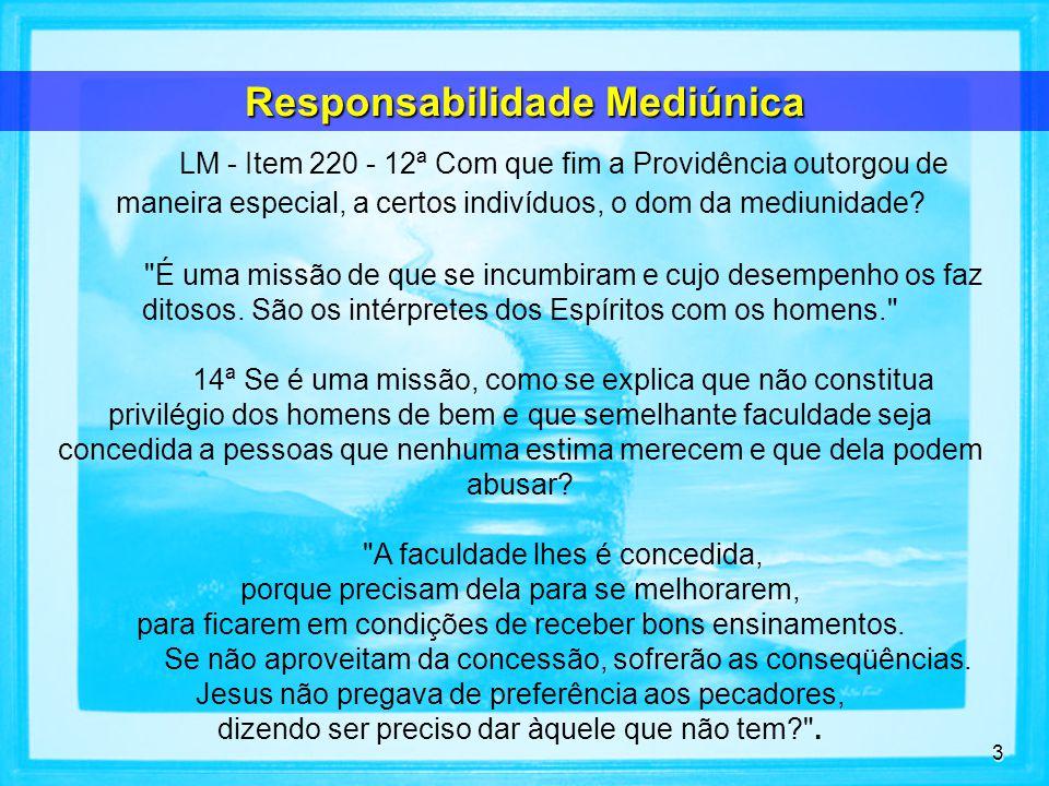 44 Interdizer a participação de portadores de mediunidade em desequilíbrio nas tarefas sistematizadas de assistência mediúnica, ajudando-os discretamente no reajuste.