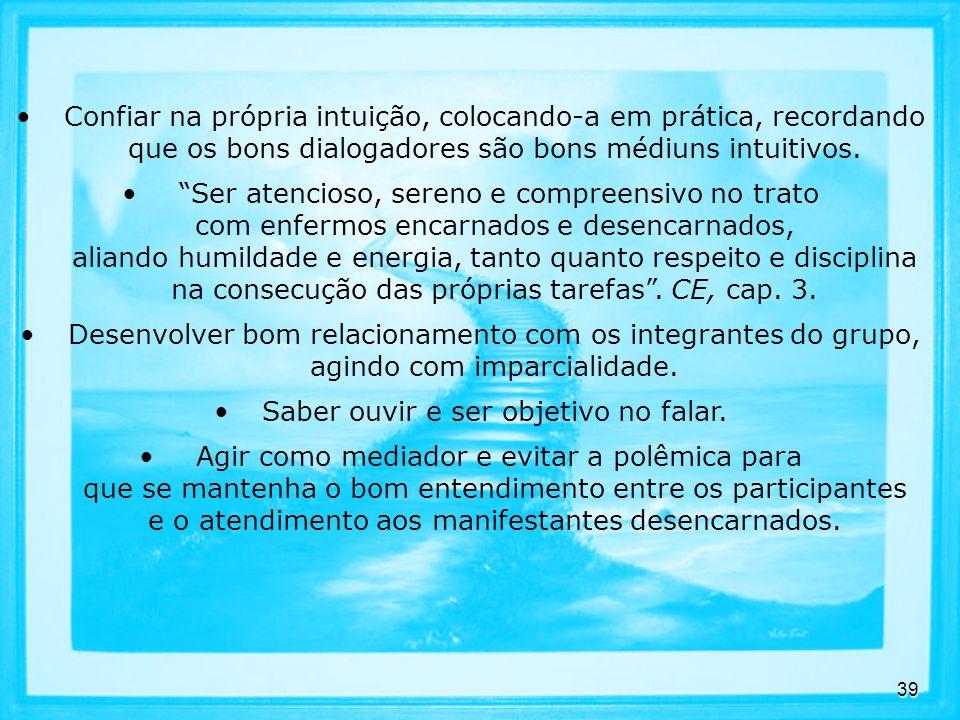 39 Confiar na própria intuição, colocando-a em prática, recordando que os bons dialogadores são bons médiuns intuitivos.