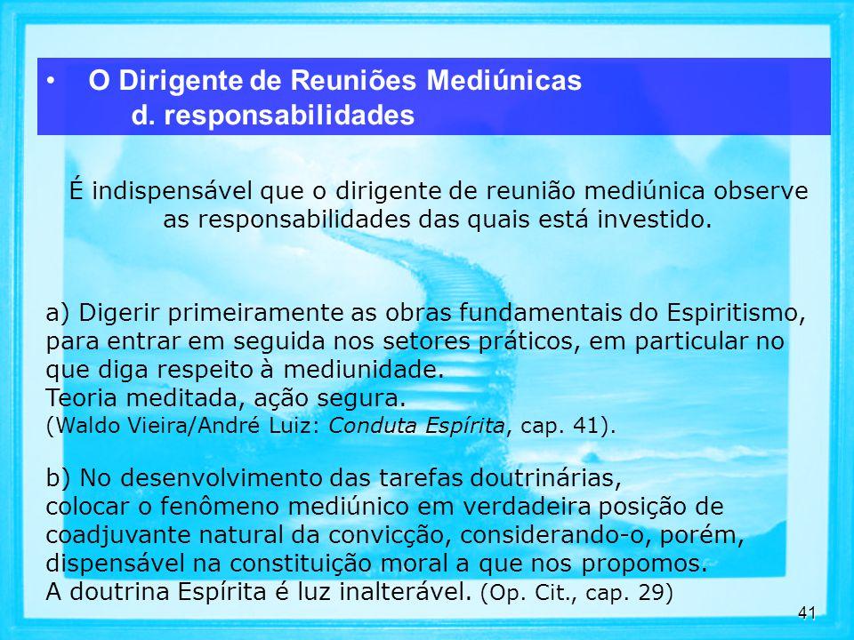 41 É indispensável que o dirigente de reunião mediúnica observe as responsabilidades das quais está investido.