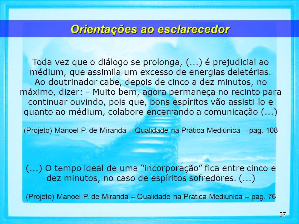 57 Toda vez que o diálogo se prolonga, (...) é prejudicial ao médium, que assimila um excesso de energias deletérias.