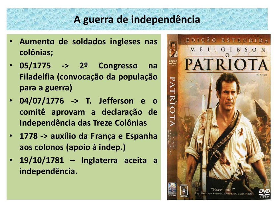 A guerra de independência Aumento de soldados ingleses nas colônias; 05/1775 -> 2º Congresso na Filadelfia (convocação da população para a guerra) 04/07/1776 -> T.