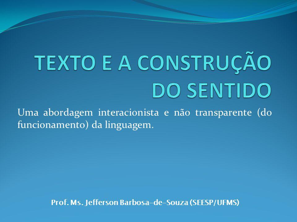 Uma abordagem interacionista e não transparente (do funcionamento) da linguagem. Prof. Ms. Jefferson Barbosa-de-Souza (SEESP/UFMS)