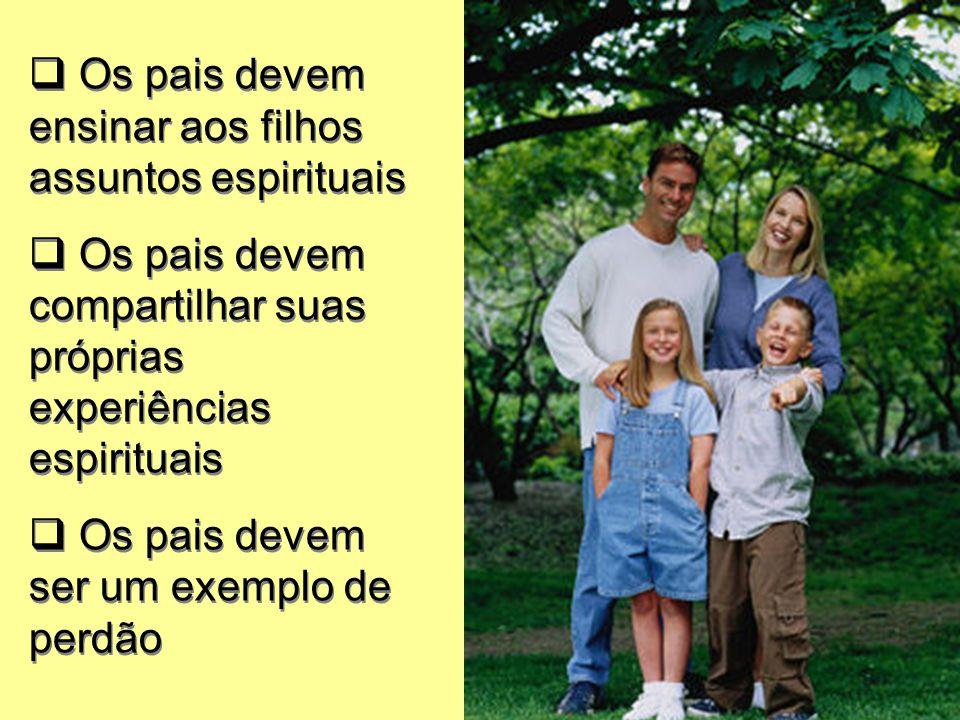 Os pais devem ensinar aos filhos assuntos espirituais Os pais devem compartilhar suas próprias experiências espirituais Os pais devem ser um exemplo d