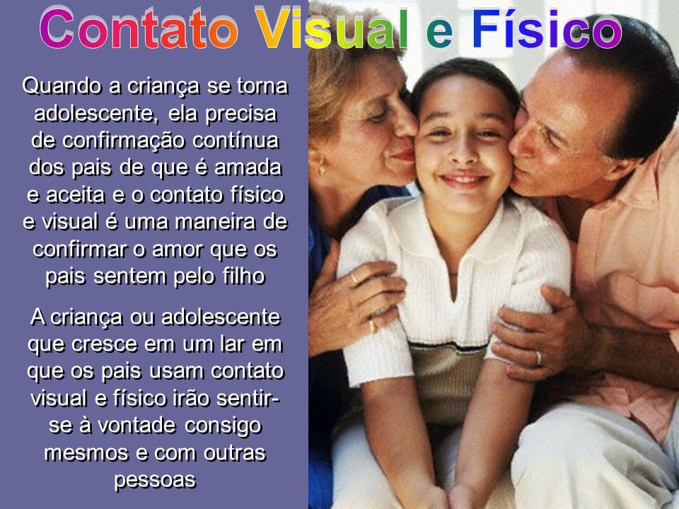 Quando a criança se torna adolescente, ela precisa de confirmação contínua dos pais de que é amada e aceita e o contato físico e visual é uma maneira
