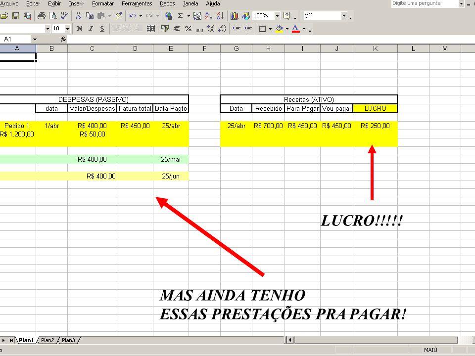 LUCRO!!!!! MAS AINDA TENHO ESSAS PRESTAÇÕES PRA PAGAR!