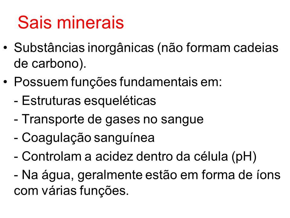 Sais minerais Substâncias inorgânicas (não formam cadeias de carbono). Possuem funções fundamentais em: - Estruturas esqueléticas - Transporte de gase