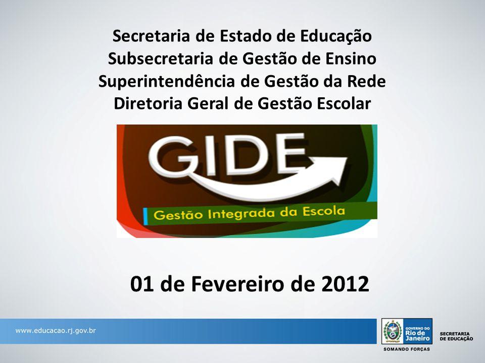 01 de Fevereiro de 2012 Secretaria de Estado de Educação Subsecretaria de Gestão de Ensino Superintendência de Gestão da Rede Diretoria Geral de Gestão Escolar
