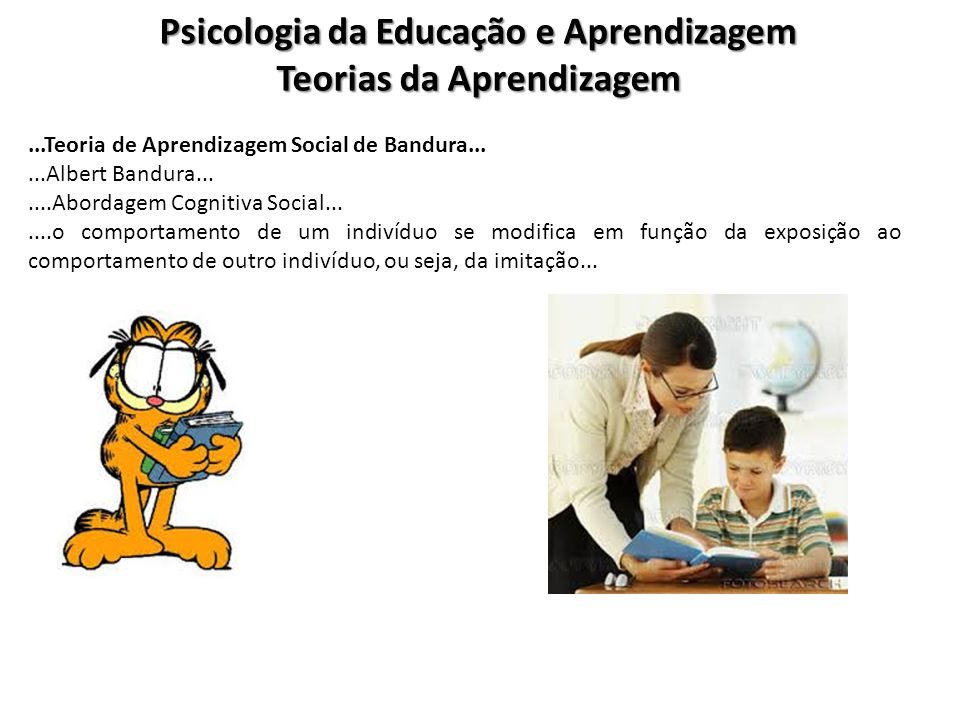Psicologia da Educação e Aprendizagem Teorias da Aprendizagem...Teoria de Aprendizagem Social de Bandura......Albert Bandura.......Abordagem Cognitiva