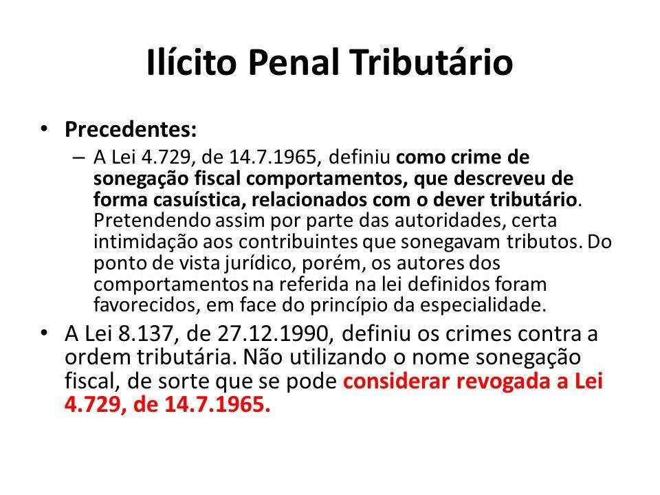 Ilícito Penal Tributário Precedentes: – A Lei 4.729, de 14.7.1965, definiu como crime de sonegação fiscal comportamentos, que descreveu de forma casuí
