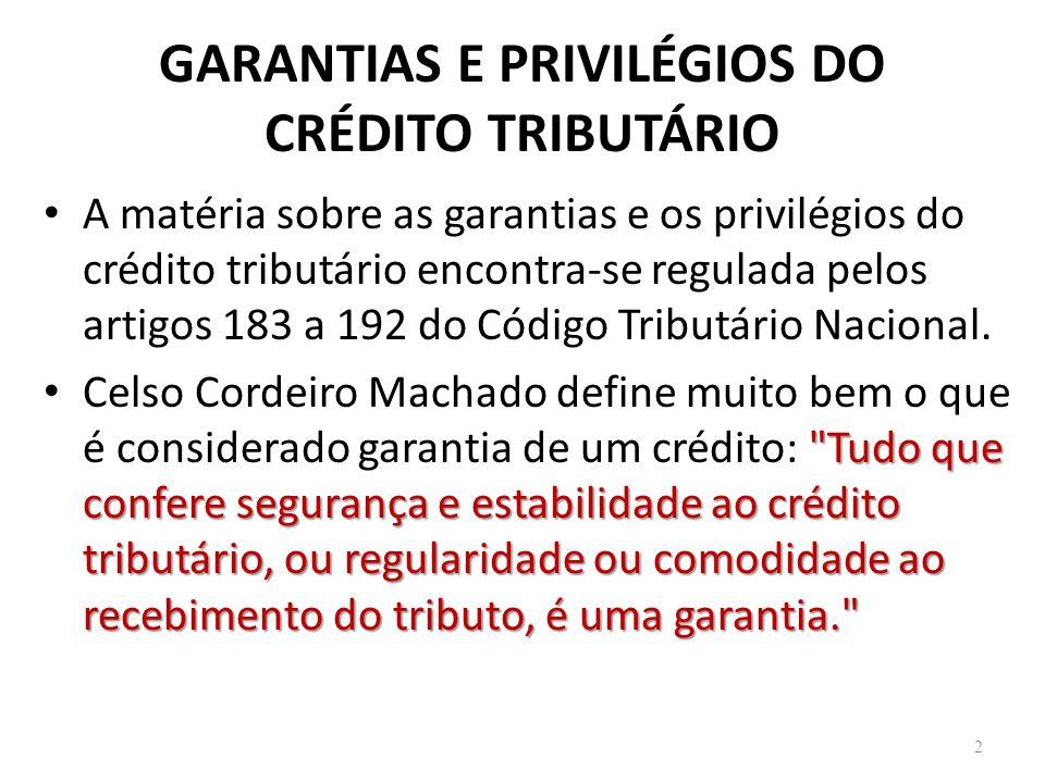 GARANTIAS E PRIVILÉGIOS DO CRÉDITO TRIBUTÁRIO A matéria sobre as garantias e os privilégios do crédito tributário encontra-se regulada pelos artigos 1