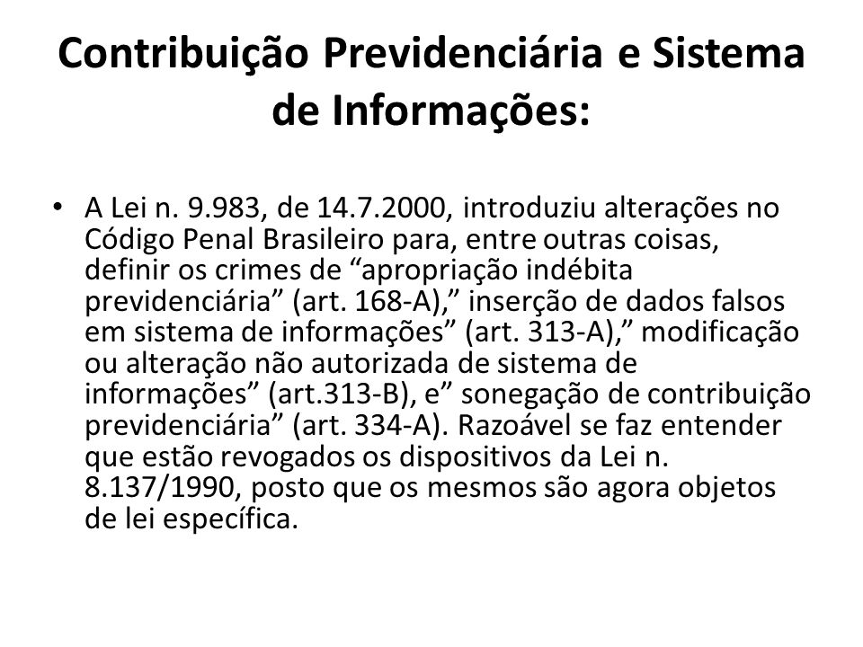 Contribuição Previdenciária e Sistema de Informações: A Lei n. 9.983, de 14.7.2000, introduziu alterações no Código Penal Brasileiro para, entre outra