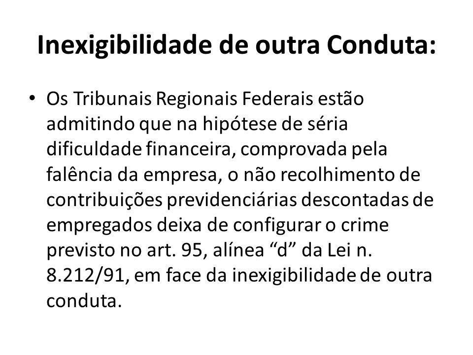 Inexigibilidade de outra Conduta: Os Tribunais Regionais Federais estão admitindo que na hipótese de séria dificuldade financeira, comprovada pela fal