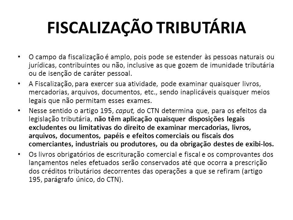 FISCALIZAÇÃO TRIBUTÁRIA O campo da fiscalização é amplo, pois pode se estender às pessoas naturais ou jurídicas, contribuintes ou não, inclusive as qu