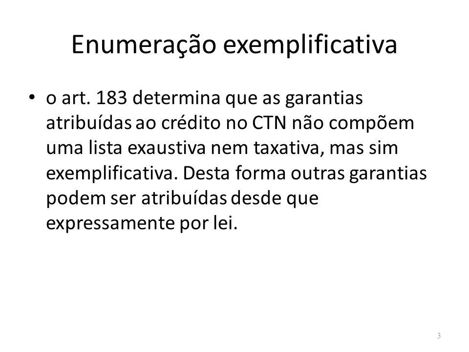 Enumeração exemplificativa o art. 183 determina que as garantias atribuídas ao crédito no CTN não compõem uma lista exaustiva nem taxativa, mas sim ex